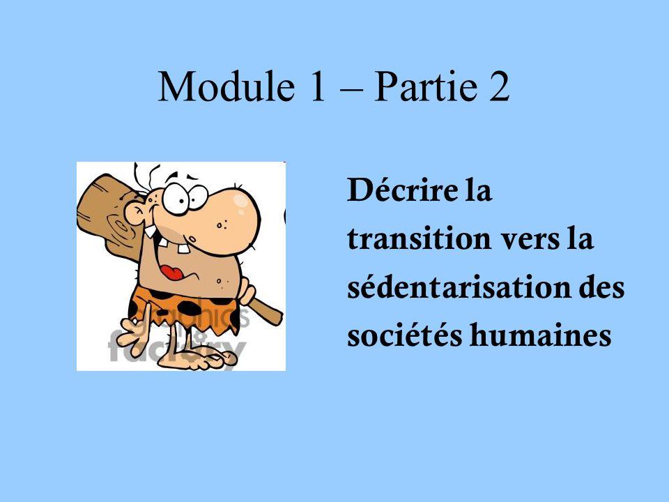 Module 1 – Partie 2 Décrire la transition vers la sédentarisation des sociétés humaines