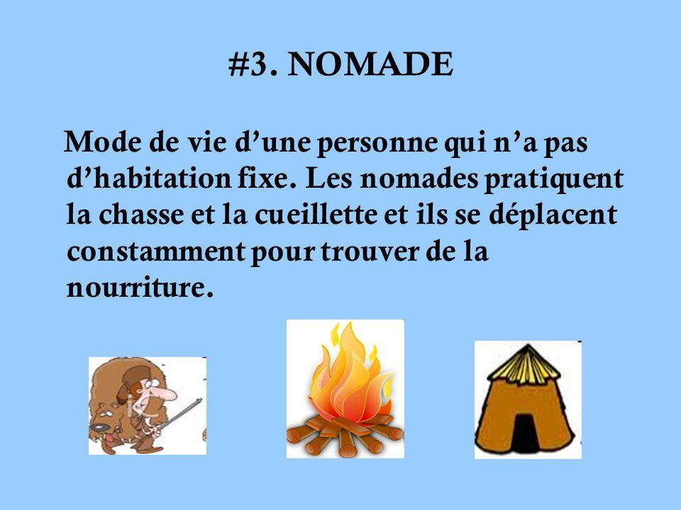#3. NOMADE Mode de vie dune personne qui na pas dhabitation fixe. Les nomades pratiquent la chasse et la cueillette et ils se déplacent constamment po