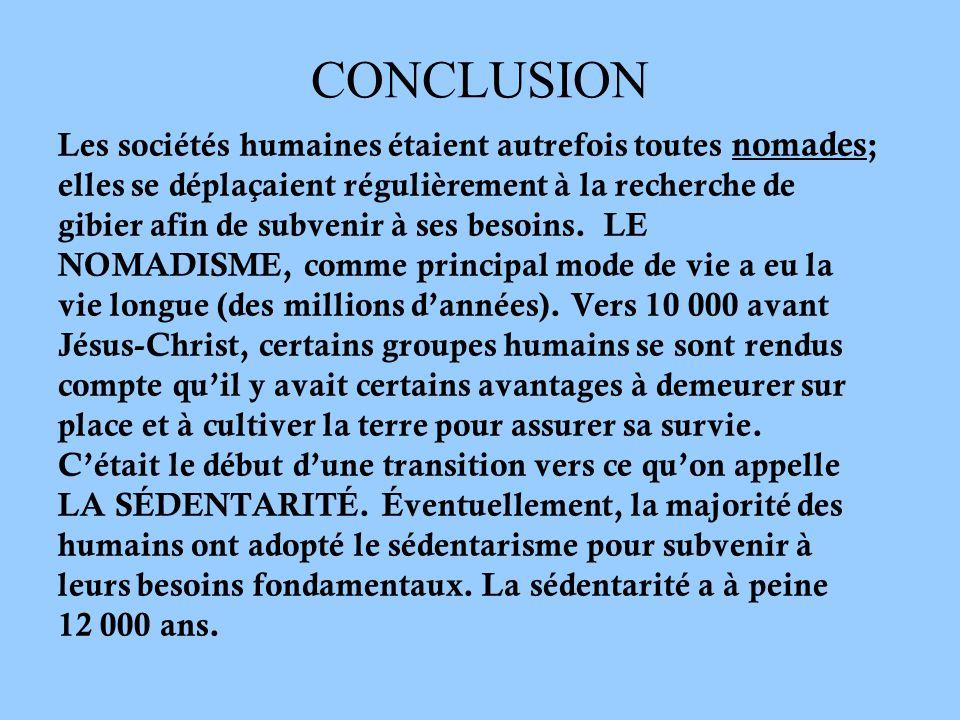 CONCLUSION Les sociétés humaines étaient autrefois toutes nomades ; elles se déplaçaient régulièrement à la recherche de gibier afin de subvenir à ses