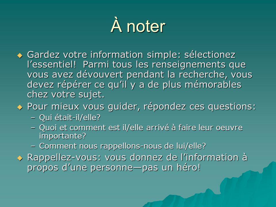 À noter Gardez votre information simple: sélectionez lessentiel! Parmi tous les renseignements que vous avez dévouvert pendant la recherche, vous deve