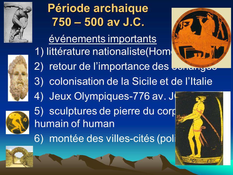 Période archaique 750 – 500 av J.C. événements importants 1) littérature nationaliste(Homer) 2) retour de limportance des échanges 3) colonisation de