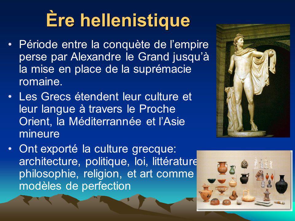 Ère hellenistique Période entre la conquète de lempire perse par Alexandre le Grand jusquà la mise en place de la suprémacie romaine. Les Grecs étende