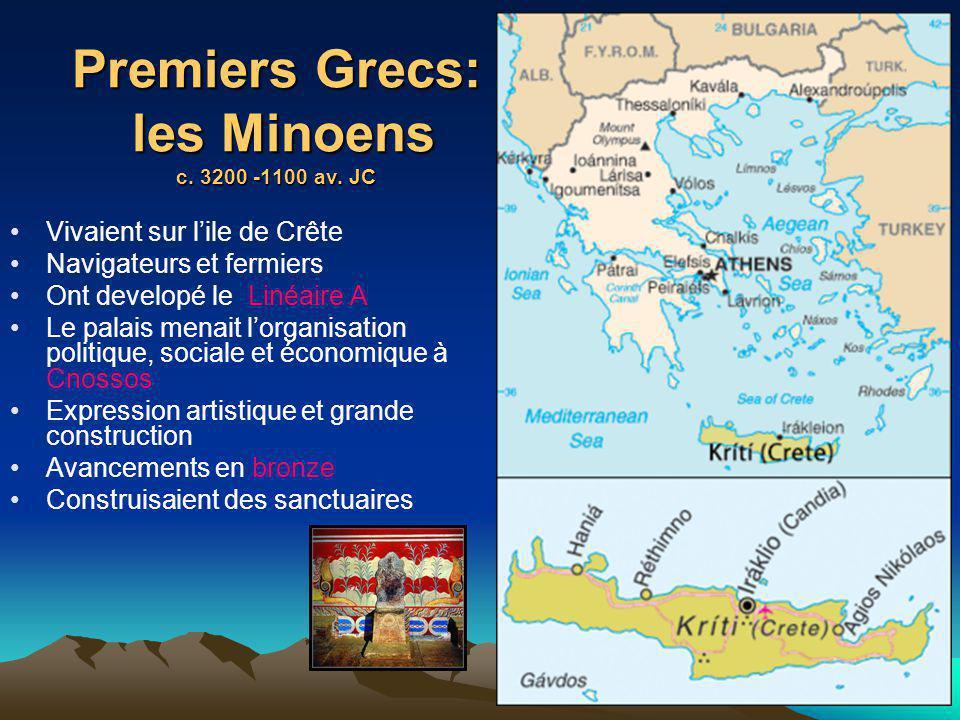 Premiers Grecs: les Minoens c. 3200 -1100 av. JC Vivaient sur lile de Crête Navigateurs et fermiers Ont developé le Linéaire A Le palais menait lorgan