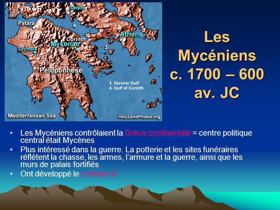 Les Mycéniens c. 1700 – 600 av. JC Les Mycéniens contrôlaient la Grèce continentale = centre politique central était Mycènes Plus intéressé dans la gu