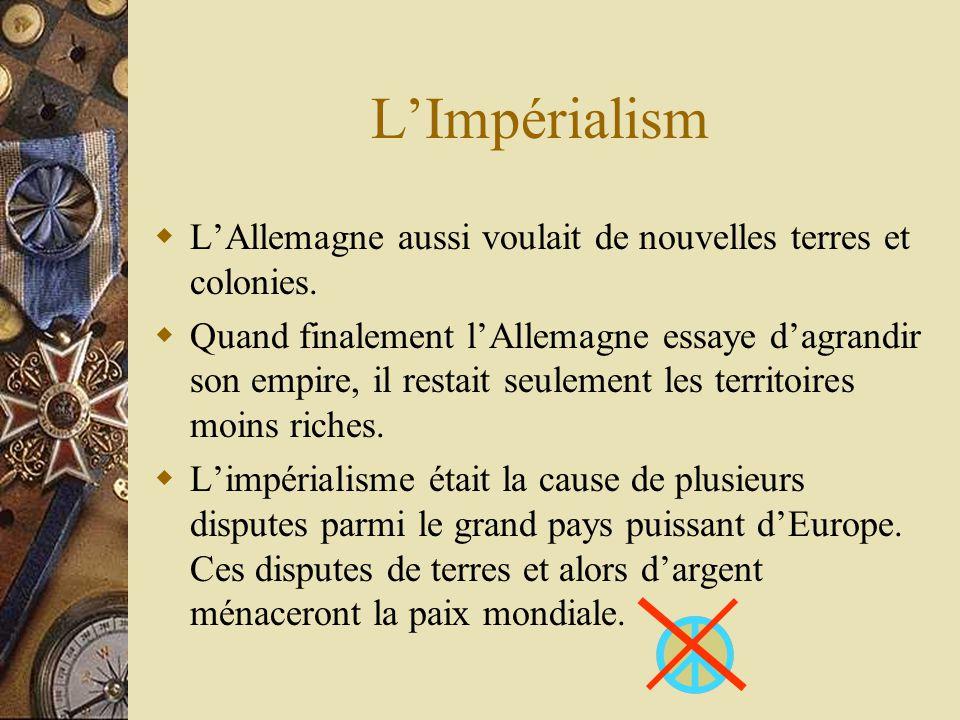 LImpérialism LAllemagne aussi voulait de nouvelles terres et colonies.