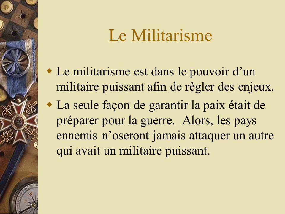 Le Militarisme Le militarisme est dans le pouvoir dun militaire puissant afin de règler des enjeux.