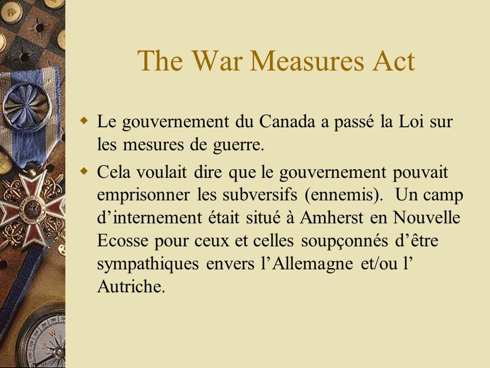 The War Measures Act Le gouvernement du Canada a passé la Loi sur les mesures de guerre.