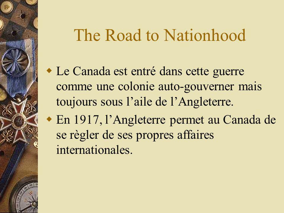 The Road to Nationhood Le Canada est entré dans cette guerre comme une colonie auto-gouverner mais toujours sous laile de lAngleterre.