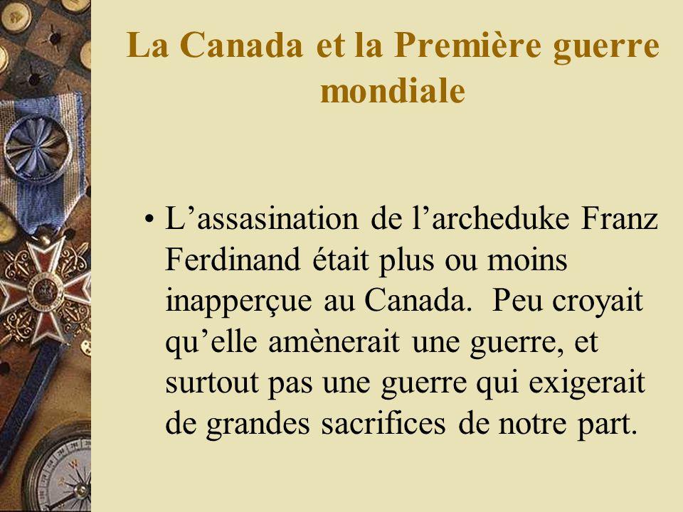 La Canada et la Première guerre mondiale Lassasination de larcheduke Franz Ferdinand était plus ou moins inapperçue au Canada.