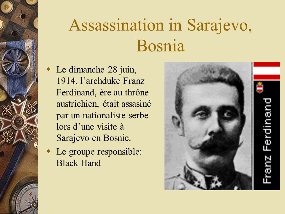 Assassination in Sarajevo, Bosnia Le dimanche 28 juin, 1914, larchduke Franz Ferdinand, ère au thrône austrichien, était assasiné par un nationaliste serbe lors dune visite à Sarajevo en Bosnie.