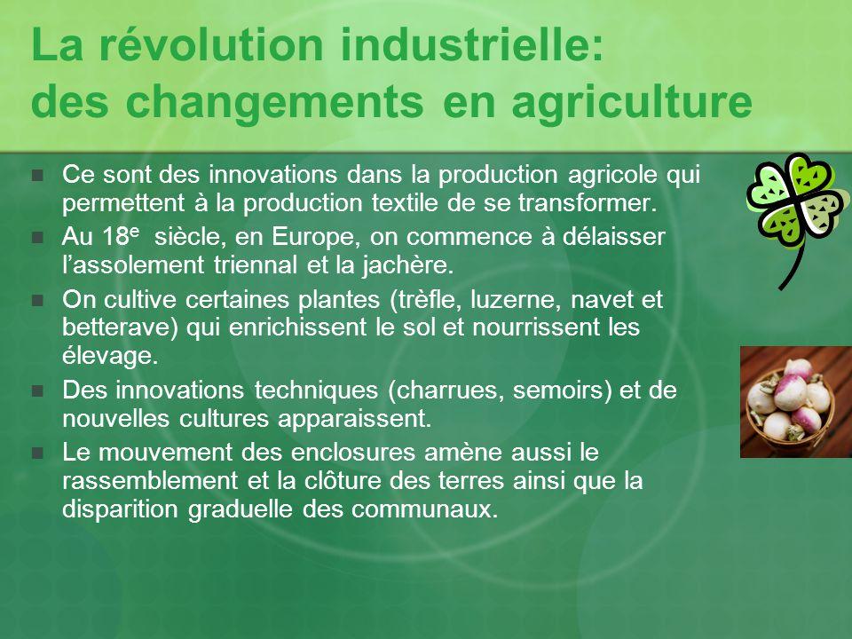 La révolution industrielle: des changements en agriculture Ce sont des innovations dans la production agricole qui permettent à la production textile