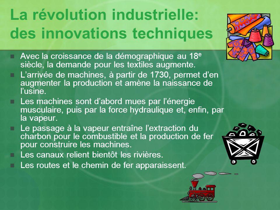 La révolution industrielle: des innovations techniques Avec la croissance de la démographique au 18 e siècle, la demande pour les textiles augmente. L