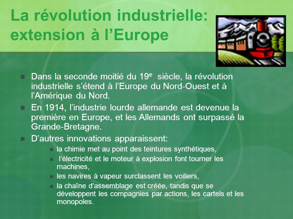 La révolution industrielle: extension à lEurope Dans la seconde moitié du 19 e siècle, la révolution industrielle sétend à lEurope du Nord-Ouest et à