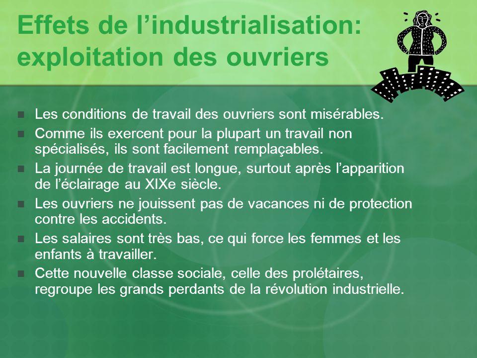 Effets de lindustrialisation: exploitation des ouvriers Les conditions de travail des ouvriers sont misérables. Comme ils exercent pour la plupart un