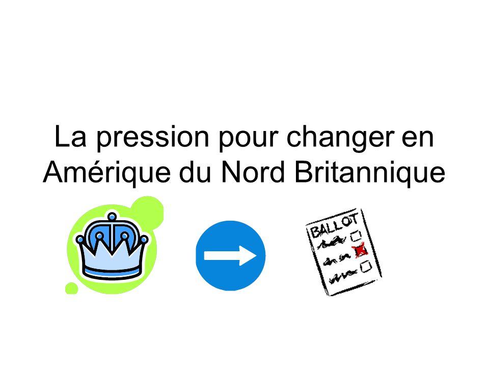 La pression pour changer en Amérique du Nord Britannique