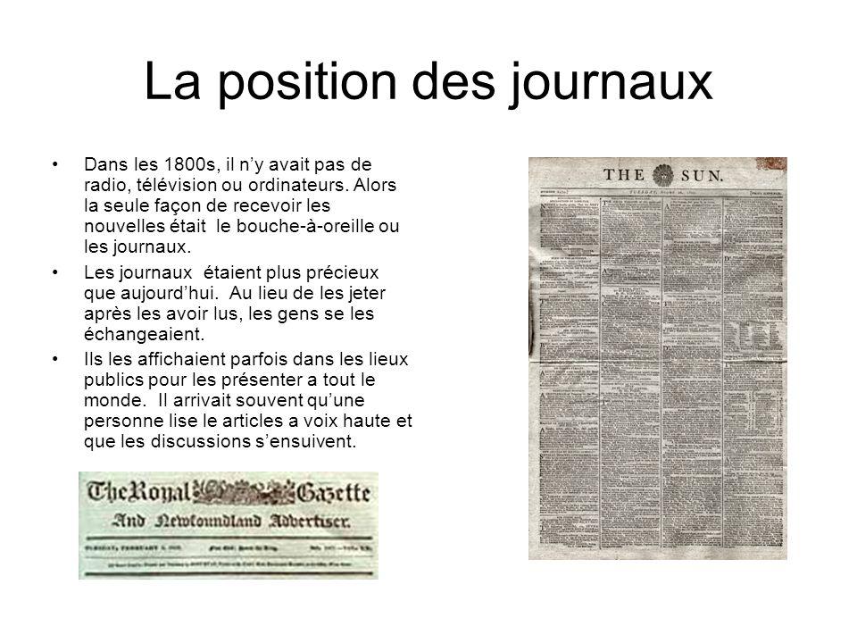 La position des journaux Dans les 1800s, il ny avait pas de radio, télévision ou ordinateurs.
