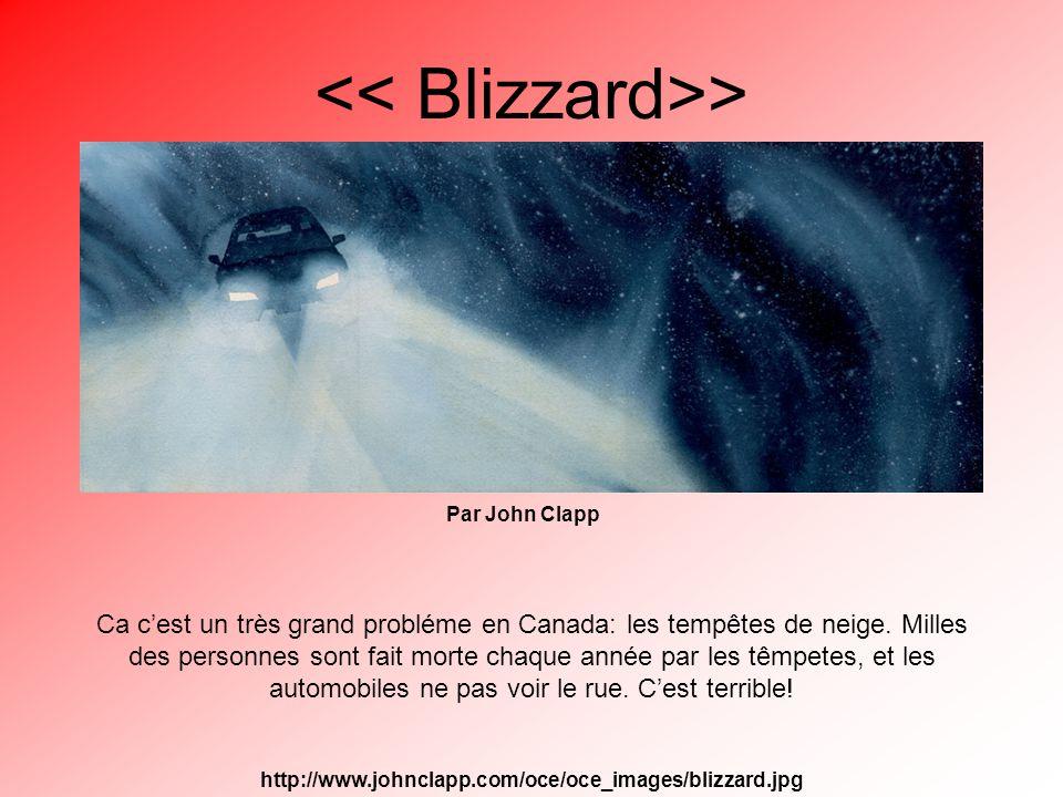 Par John Clapp > Ca cest un très grand probléme en Canada: les tempêtes de neige.