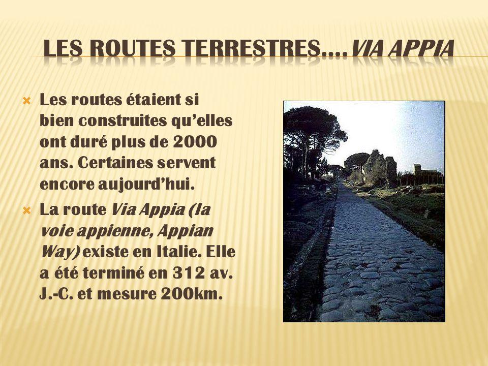 Les routes étaient si bien construites quelles ont duré plus de 2000 ans. Certaines servent encore aujourdhui. La route Via Appia (la voie appienne, A