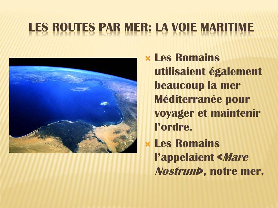 Les Romains utilisaient également beaucoup la mer Méditerranée pour voyager et maintenir lordre. Les Romains lappelaient, notre mer.
