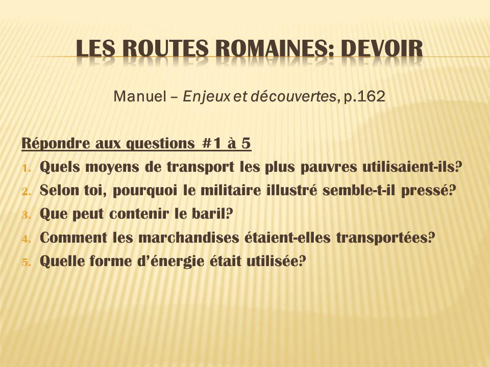 Manuel – Enjeux et découvertes, p.162 Répondre aux questions #1 à 5 1. Quels moyens de transport les plus pauvres utilisaient-ils? 2. Selon toi, pourq