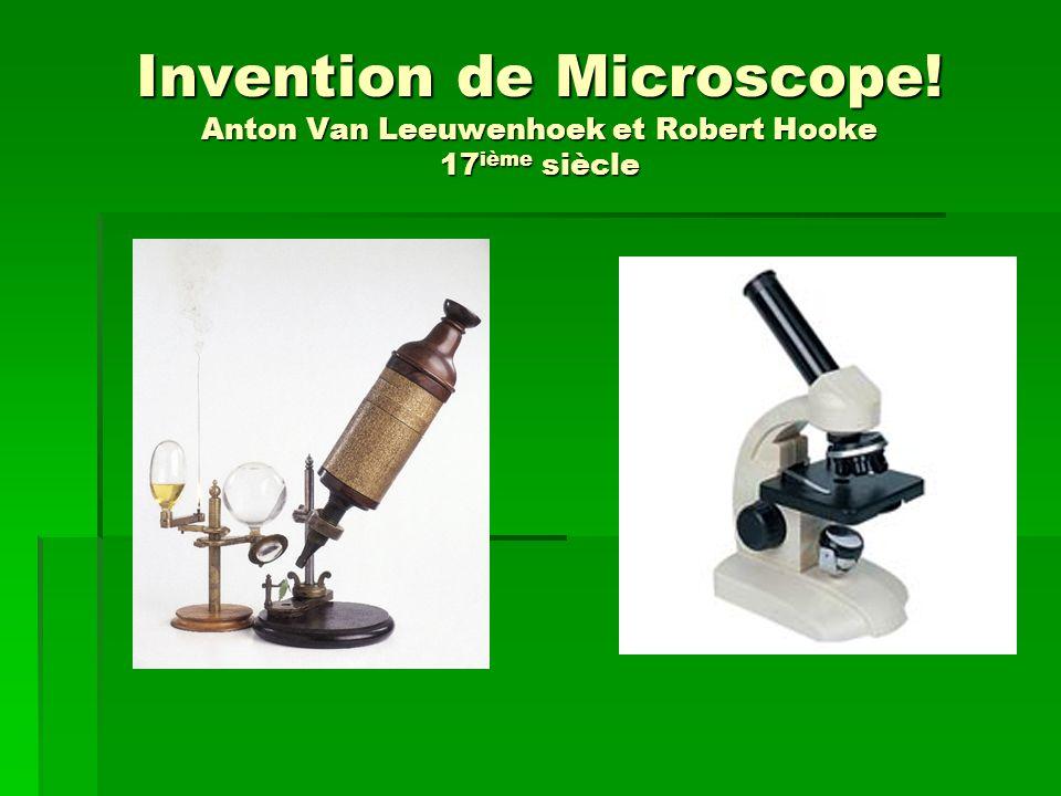 Invention de Microscope! Anton Van Leeuwenhoek et Robert Hooke 17 ième siècle