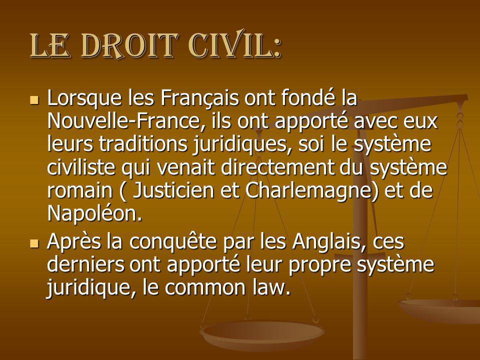 Le droit civil: Lorsque les Français ont fondé la Nouvelle-France, ils ont apporté avec eux leurs traditions juridiques, soi le système civiliste qui