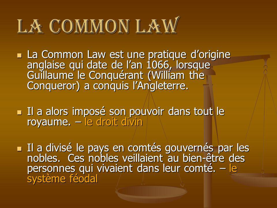 La common law La Common Law est une pratique dorigine anglaise qui date de lan 1066, lorsque Guillaume le Conquérant (William the Conqueror) a conquis