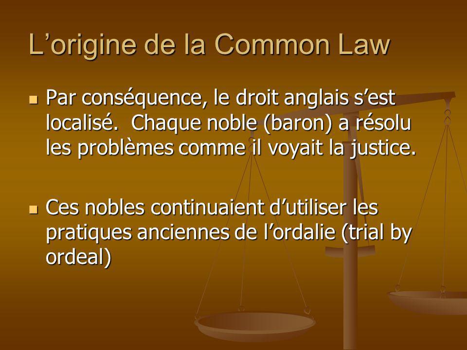 Par conséquence, le droit anglais sest localisé. Chaque noble (baron) a résolu les problèmes comme il voyait la justice. Par conséquence, le droit ang