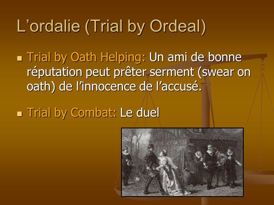 Trial by Oath Helping: Un ami de bonne réputation peut prêter serment (swear on oath) de linnocence de laccusé. Trial by Oath Helping: Un ami de bonne