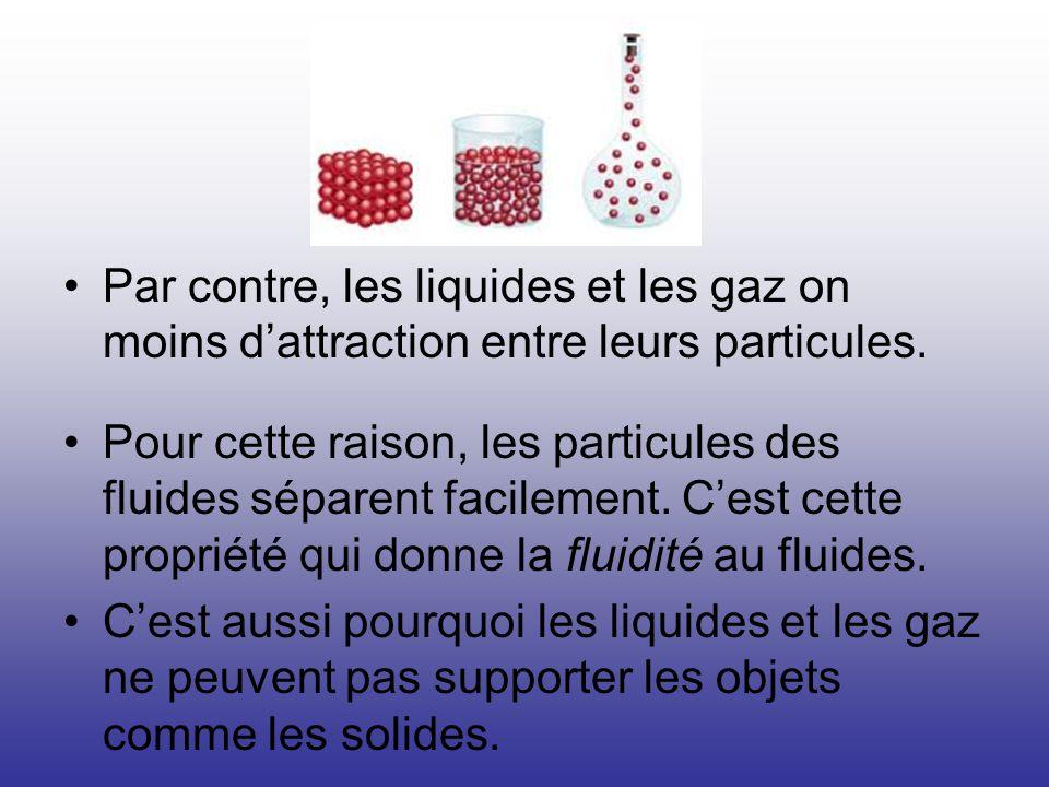 Par contre, les liquides et les gaz on moins dattraction entre leurs particules. Pour cette raison, les particules des fluides séparent facilement. Ce