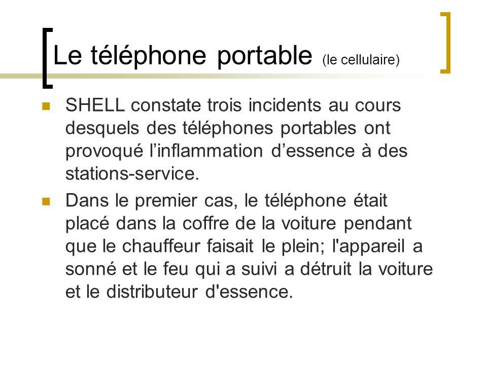 Le téléphone portable (le cellulaire) SHELL constate trois incidents au cours desquels des téléphones portables ont provoqué linflammation dessence à