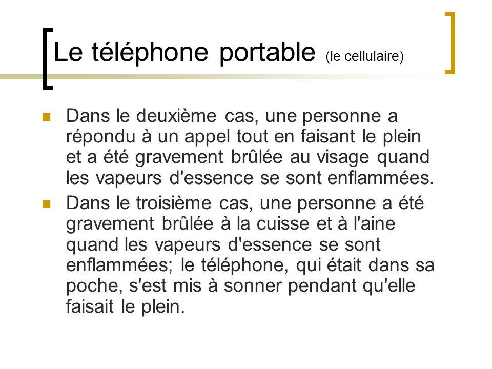 Le téléphone portable (le cellulaire) Dans le deuxième cas, une personne a répondu à un appel tout en faisant le plein et a été gravement brûlée au vi