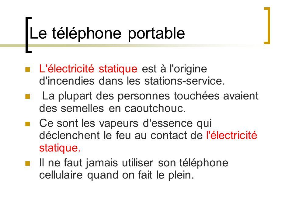 Le téléphone portable L'électricité statique est à l'origine d'incendies dans les stations-service. La plupart des personnes touchées avaient des seme