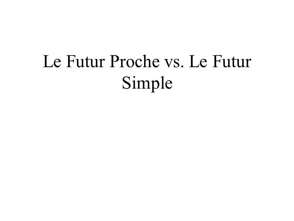 Le Futur avec Aller sappelle le « futur proche » On lappelle ainsi parce que souvent il indique quune action va se passer dans un avenir prochain, donc très bientôt.