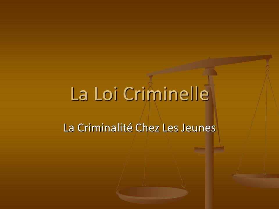 La Loi Criminelle La Criminalité Chez Les Jeunes