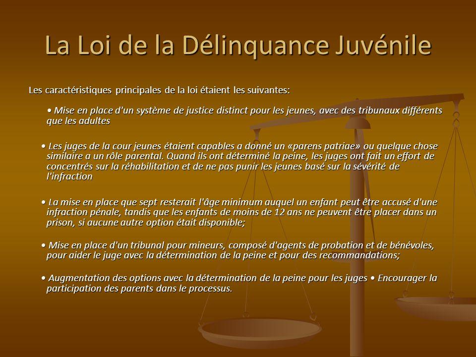 La Loi de la Délinquance Juvénile Les caractéristiques principales de la loi étaient les suivantes: Mise en place d'un système de justice distinct pou