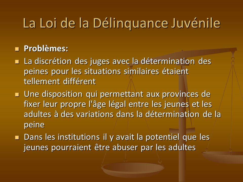 La Loi de la Délinquance Juvénile Problèmes: Problèmes: La discrétion des juges avec la détermination des peines pour les situations similaires étaien