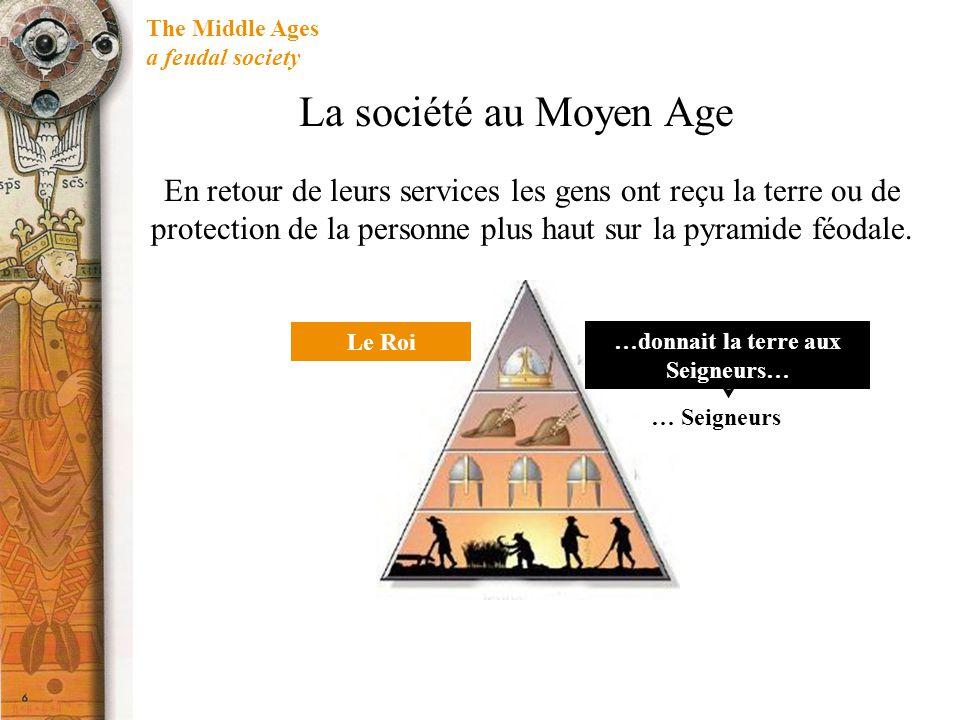 The Middle Ages a feudal society En retour de leurs services les gens ont reçu la terre ou de protection de la personne plus haut sur la pyramide féodale.