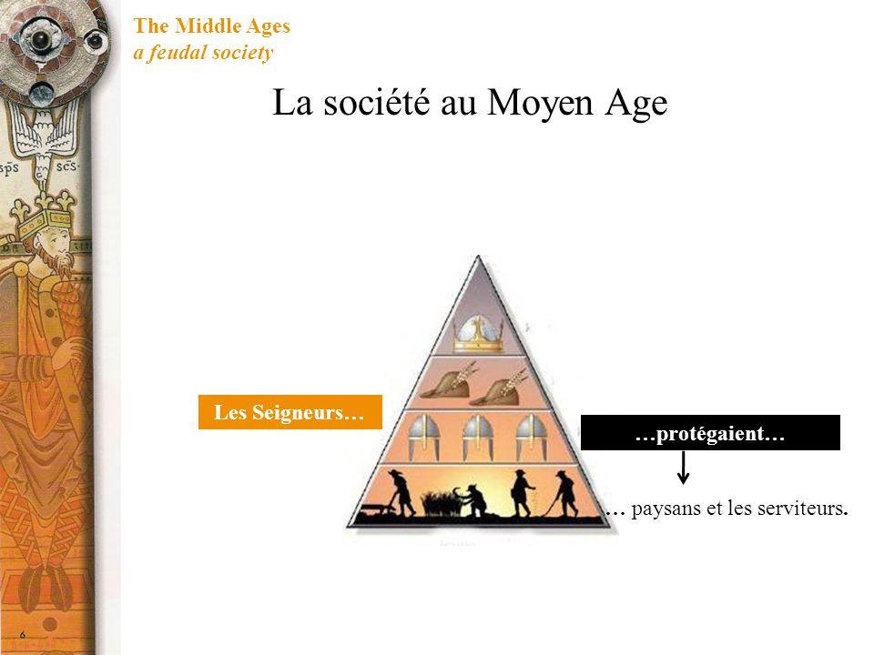 The Middle Ages a feudal society … paysans et les serviteurs. …protégaient… Les Seigneurs… La société au Moyen Age