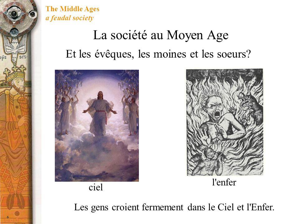 The Middle Ages a feudal society Et les évêques, les moines et les soeurs? Les gens croient fermement dans le Ciel et l'Enfer. ciel l'enfer La société