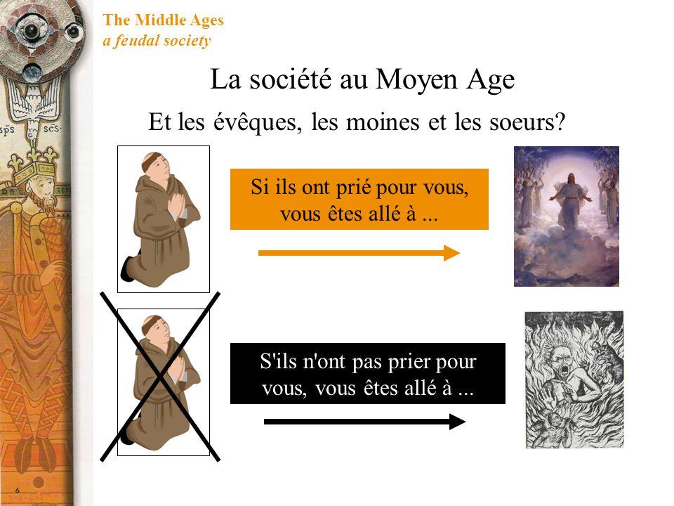 The Middle Ages a feudal society Si ils ont prié pour vous, vous êtes allé à...