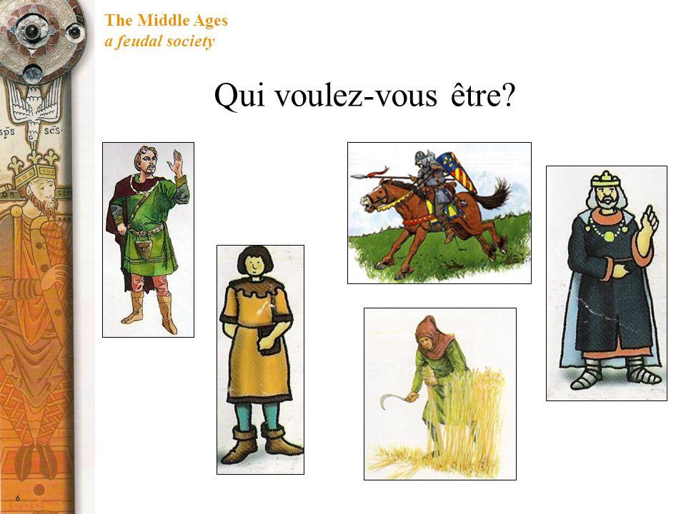The Middle Ages a feudal society Qui voulez-vous être?