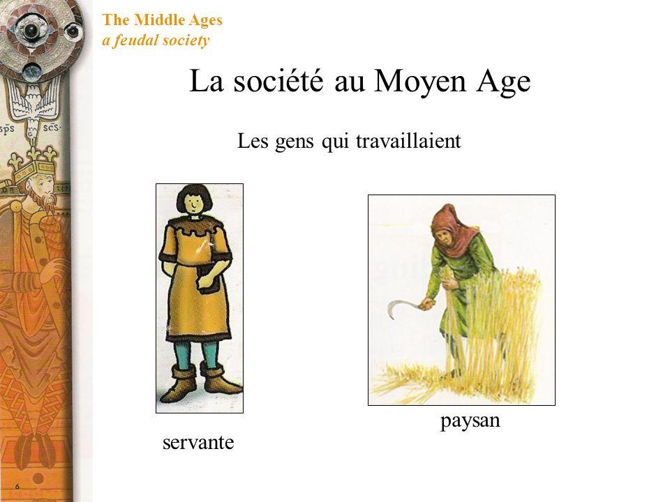The Middle Ages a feudal society La société au Moyen Age roi Seigneur, évèque Chevalier, soeur, moine Servants, Paysans, soldats