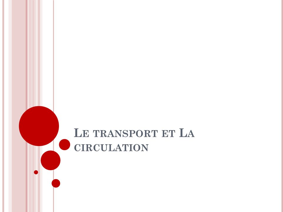 L E TRANSPORT ET L A CIRCULATION