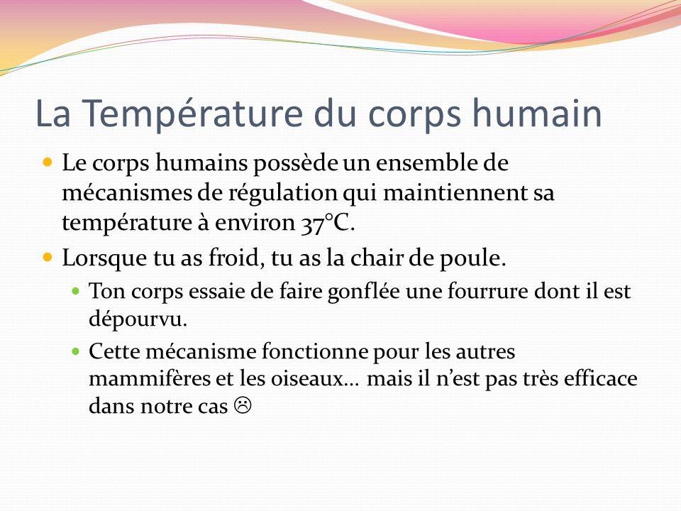 La Température du corps humain Lorsque nous grelottons, une bonne partie de lénergie produite par laction de nos muscles est dégagée sous forme de chaleur distribuée dans tout notre corps.