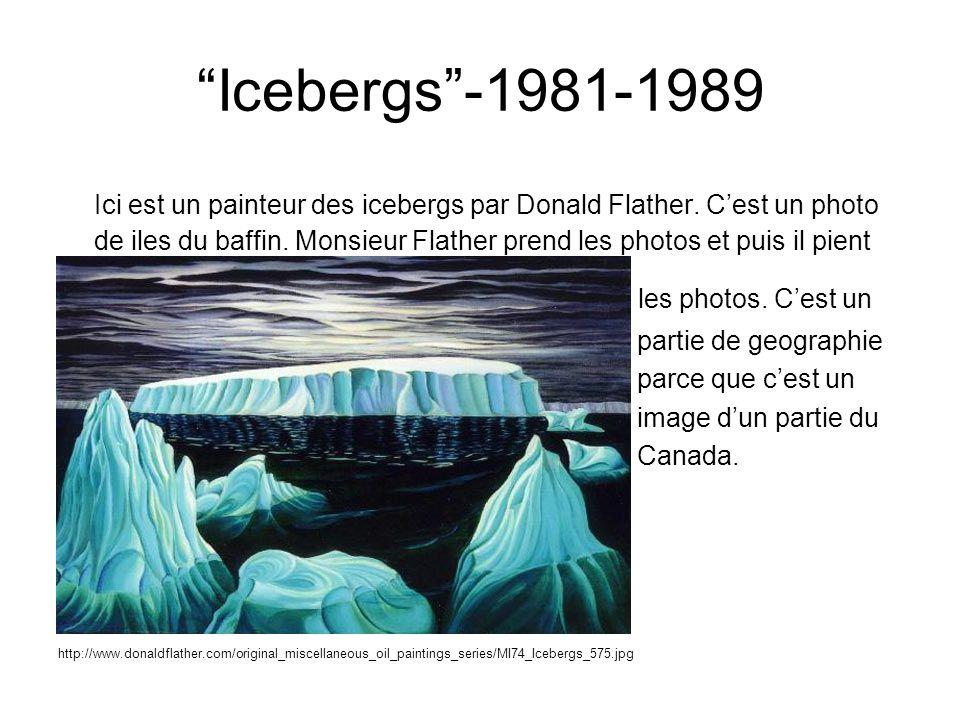 Icebergs-1981-1989 Ici est un painteur des icebergs par Donald Flather. Cest un photo de iles du baffin. Monsieur Flather prend les photos et puis il