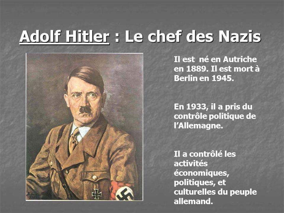 Adolf Hitler : Le chef des Nazis Il est né en Autriche en 1889. Il est mort à Berlin en 1945. En 1933, il a pris du contrôle politique de lAllemagne.