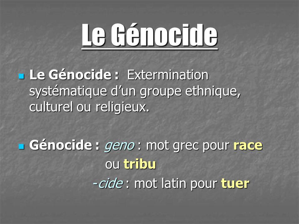 Le Génocide Le Génocide : Extermination systématique dun groupe ethnique, culturel ou religieux. Le Génocide : Extermination systématique dun groupe e