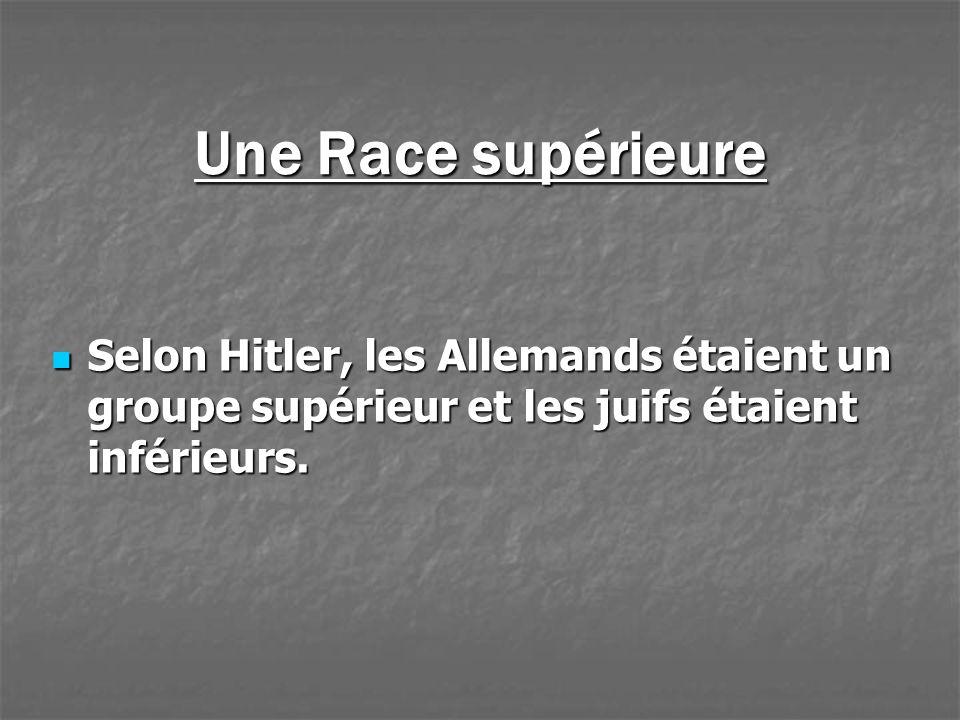 Une Race supérieure Selon Hitler, les Allemands étaient un groupe supérieur et les juifs étaient inférieurs. Selon Hitler, les Allemands étaient un gr
