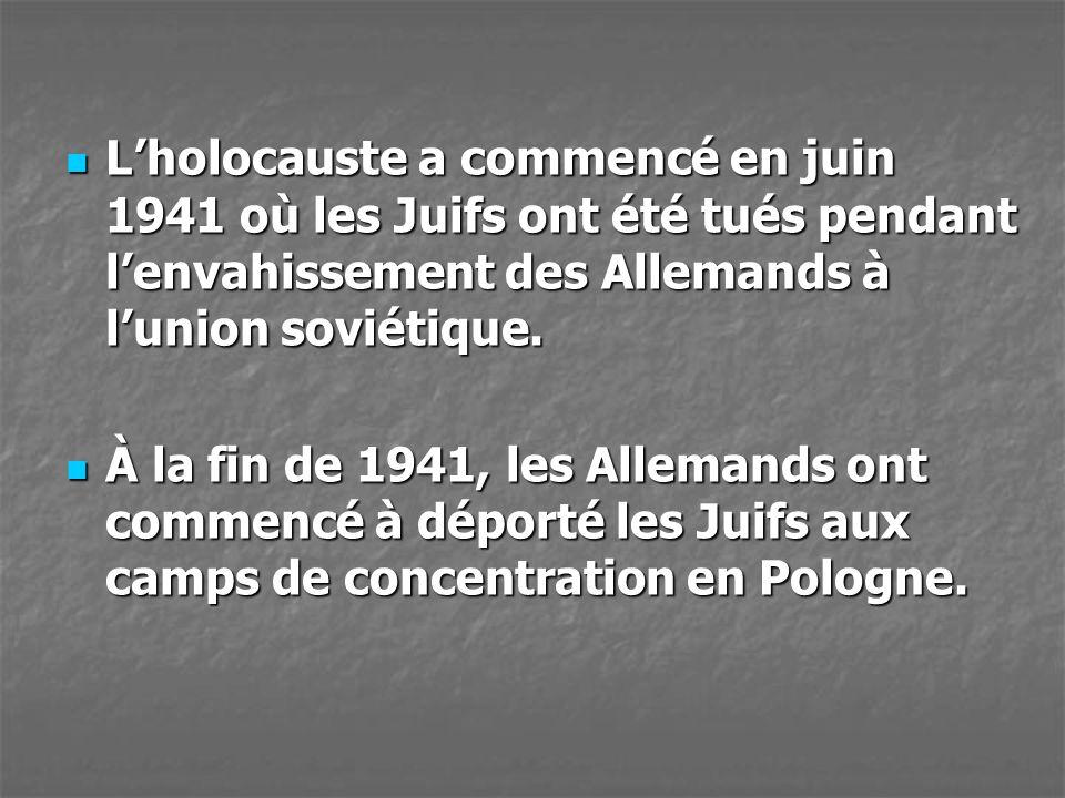 Lholocauste a commencé en juin 1941 où les Juifs ont été tués pendant lenvahissement des Allemands à lunion soviétique. Lholocauste a commencé en juin